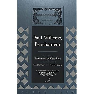 Paul Willems, l'enchanteur: Textes réunis par Fabrice van de Kerckhove- Avec la collaboration de Jean Danhaive et
