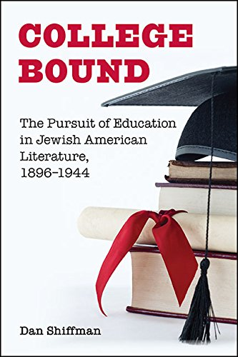 College Bound: The Pursuit of Education in Jewish American Literature, 1896-1944 (SUNY series in Contemporary Jewish Literature and Culture)
