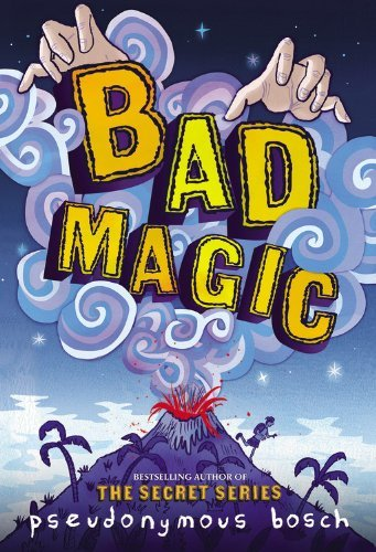 Bad Magic (The Bad Books) by Pseudonymous Bosch (2014-09-16)