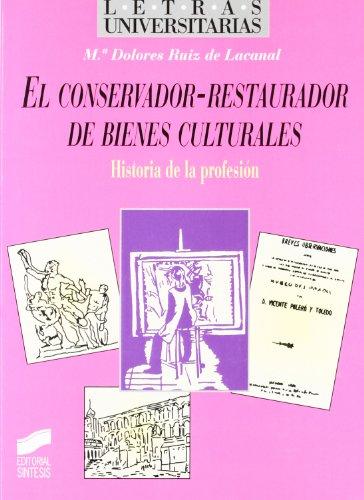 El Conservador-Restaurador de Bienes Culturales: Historia de la Profesion (Coleccion Narrativa) por Maria Dolores Ruiz De Lacanal Ruiz-Mate