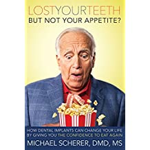 Lost Your Teeth But Not Your Appetite?: How Dental Implants Can Change Your Life By Giving You The Confidence To Eat Again (English Edition)