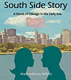 SOUTH SIDE STORY: A NOVEL OF CHICAGO IN THE EARLY SIXTIES (English Edition)