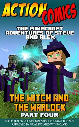 Action Comics: The Minecraft Adventures of Steve and Alex: The Witch & the Warlock - Part Four (Conclusion) (Minecraft Steve and Alex Adventures Book 27) (English Edition)
