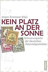 Kein Platz an der Sonne: Erinnerungsorte der deutschen Kolonialgeschichte