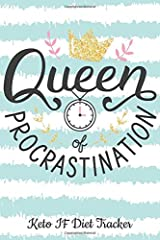 Queen Of Procrastination Keto IF Diet Tracker: 90 Day Ketogenic & Intermittent Fasting Journal (Best Weight Loss Trackers) Paperback