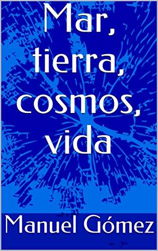 Mar, tierra, cosmos, vida por Manuel  Gómez
