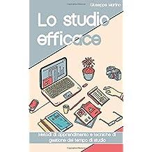 Lo studio efficace: Metodi di apprendimento e tecniche di gestione del tempo per lo studio