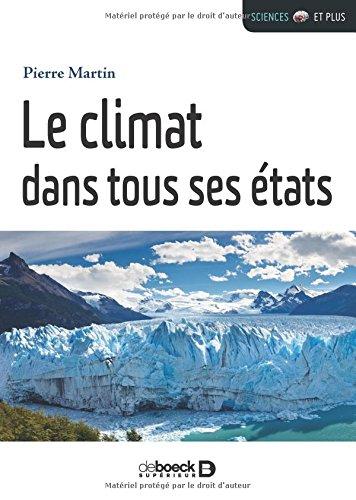 Le climat dans tous ses états / Pierre Martin.- Louvain-la-Neuve : De Boeck supérieur , DL 2017