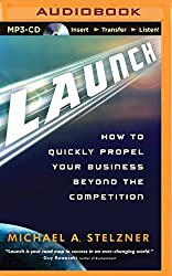 Launch: How to Quickly Propel Your Business Beyond the Competition by Michael A. Stelzner (2014-04-15)