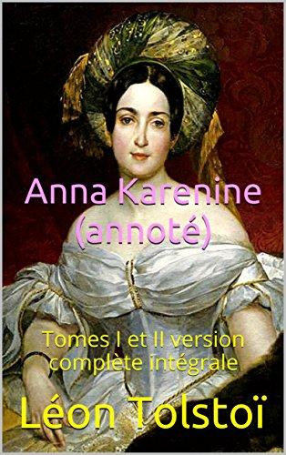 Anna Karenine (annoté): Tomes I et II version complète intégrale par Léon Tolstoï