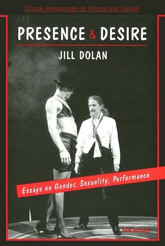 Presence and Desire: Essays on Gender, Sexuality, Performance (Critical Perspectives on Women & Gender) by Jill Dolan (31-Jan-1994) Paperback