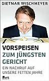 Dietmar Wischmeyer 'Vorspeisen zum Jüngsten Gericht: Ein Nachruf auf unsere fetten Jahre'