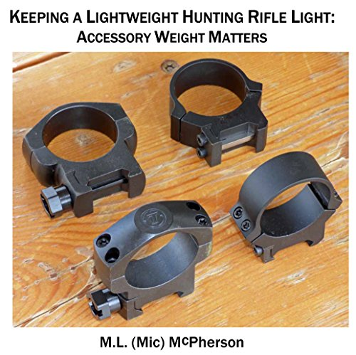 Keeping A Lightweight Hunting Rifle Light: Accessory Weight Matters (English Edition) (Rifle Basen)