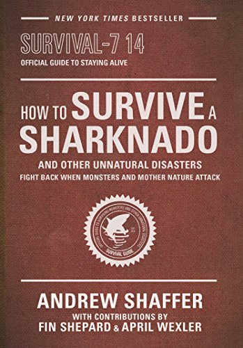 how-to-survive-a-sharknado-and-other-unnatural-disasters-fight-back-when-monsters-and-mother-nature-