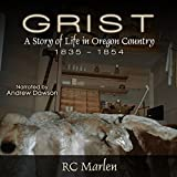 Grist: A Story of Life in Oregon Country, 1835-1854