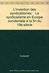 L'invention des syndicalismes. : Le syndicalisme en Europe occidentale à la fin du 19e siècle