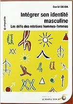 Intégrer son identité masculine - Les défis des relations hommes-femmes de David Deida,Véronique Massin (Traduction) ( 3 octobre 2005 )