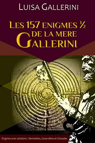Les 157 énigmes œ de la mère Gallerini: Énigmes avec solutions : Devinettes, Casse-têtes et Charades par Luisa Gallerini
