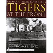 Germany's Tiger Tanks Series Tigers at the Front: A Photo Study