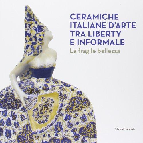 Ceramiche Italiane D Arte Tra Liberty E Informale La Fragile Bellezza - Vetro Fragile Vetro