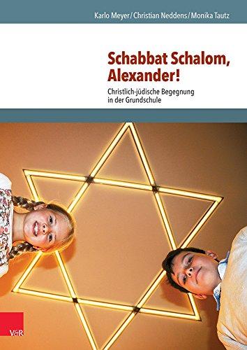 Schabbat Schalom, Alexander!: Christlich-jüdische Begegnung in der Grundschule