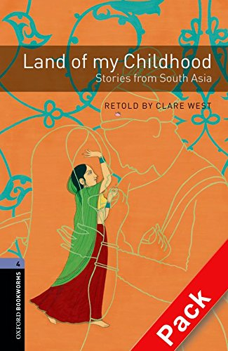 Oxford Bookworms Library: Oxford Bookworms 4. Land of my Childhood. Stories from South Asia CD Pack: 1400 Headwords