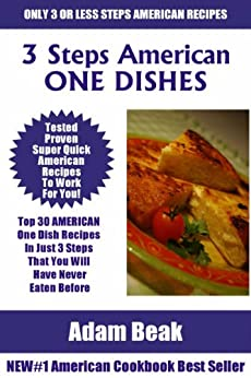 Top 30 AMERICAN ONE DISH Recipes In Just 3 Steps That You Will Have Never Eaten Before (English Edition) par [Beak, Adam]