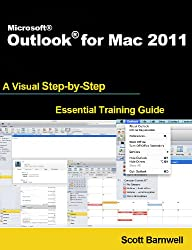 Microsoft Outlook for Mac 2011 (A Visual Step by Step Essential Training Guide)