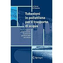 Tubazioni in polietilene per il trasporto di acqua: Manuale per la progettazione, la posa e la gestione sicura delle reti idriche