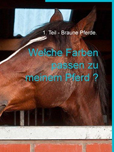 Welche Farben passen zu meinem Pferd ?: Teil 1 - Braune Pferde.