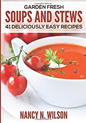 Garden Fresh Soups and Stews: 41 Deliciously Easy Recipes by Nancy N Wilson (2015-02-01)