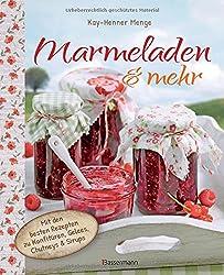 Marmeladen & mehr: Mit den besten Rezepten zu Konfitüren, Gelee, Chutney und Sirupen