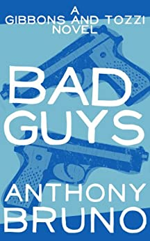 Bad Guys: A Gibbons and Tozzi Novel (Book 1) by [Bruno, Anthony]