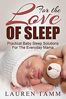 For the Love of Sleep: Practical Baby Sleep Solutions for the Everyday Mama (English Edition) par [Tamm, Lauren]