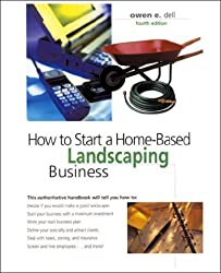How to Start a Home-Based Landscaping Business, 4th (Home-Based Business Series) by Owen Dell (2002-12-01)