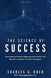 The Science of Success: How Market Based Management Built the World's Largest Private Company