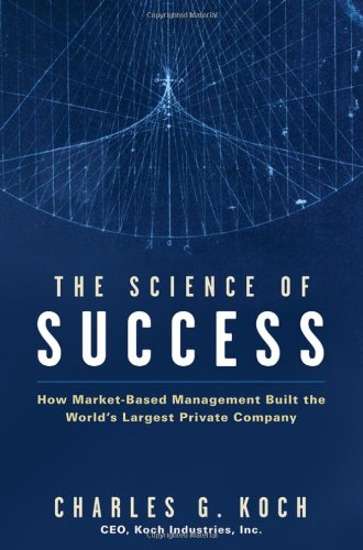Science of Success: How Market Based Management Built the World's Largest Private Company