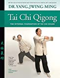 Tai Chi Qigong: The Internal Foundation of Tai Chi Chuan (YMAA Tai Chi Book 1)