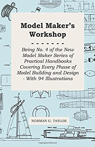 Model Maker's Workshop - Being No. 4 of the New Model Maker Series of Practical Handbooks Covering Every Phase of Model Building and Design - With 94 Illustrations