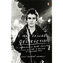 A Man Called Destruction: The Life and Music of Alex Chilton, From Box Tops to Big Star to Backdoor Man by George-Warren, Holly (2015) Paperback