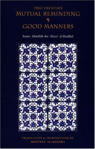 Two Treatises: Mutual Reminding and Good Manners by Imam Abdullah Ibn Alawi Al-Haddad (2006-06-22)