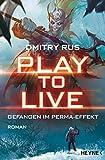 Play to Live - Gefangen im Perma-Effekt: Roman (Play to Live-Serie 1)