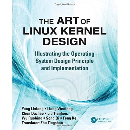 The Art of Linux Kernel Design: Illustrating the Operating System Design Principle and Implementation 1st edition by Yang, Lixiang (2014) Paperback