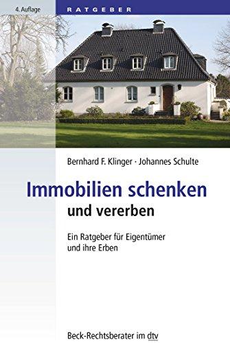 Immobilien schenken und vererben: Ein Ratgeber für Eigentümer und ihre Erben (dtv Beck Rechtsberater)