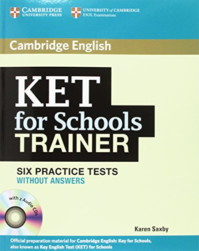 KET for Schools Trainer Plus. Six Practice Tests. Without Answers. With 2 Audio CDs.
