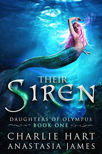 Their Siren (Daughters of Olympus Book 1) by Charlie Hart, Anastasia James