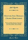 Menton and Monaco (Alpes-Maritimes): Histoire and Description de Ce Pays Suivies de la Climatologie de Menton; Redigee Sur Les Notes Du Chev. Docteur Bottini (Classic Reprint)