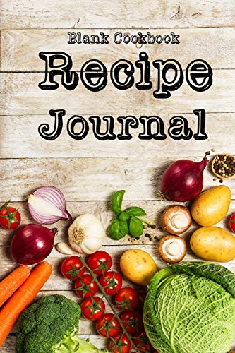 Recipe Journal: Blank Cookbook,Journal Notebook,Recipe Keeper,Organizer To Write In,Storage for Your Family Recipes. Blank Book. Empty Fill in Cookbook Dip-keeper