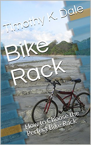 Bike Rack: How to Choose the Perfect Bike Rack (Bike Accessories Book 4) (English Edition)