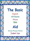 The Basic English Afrikaans Xhosa Zulu Aid: Words Phrases Photos (English Edition)